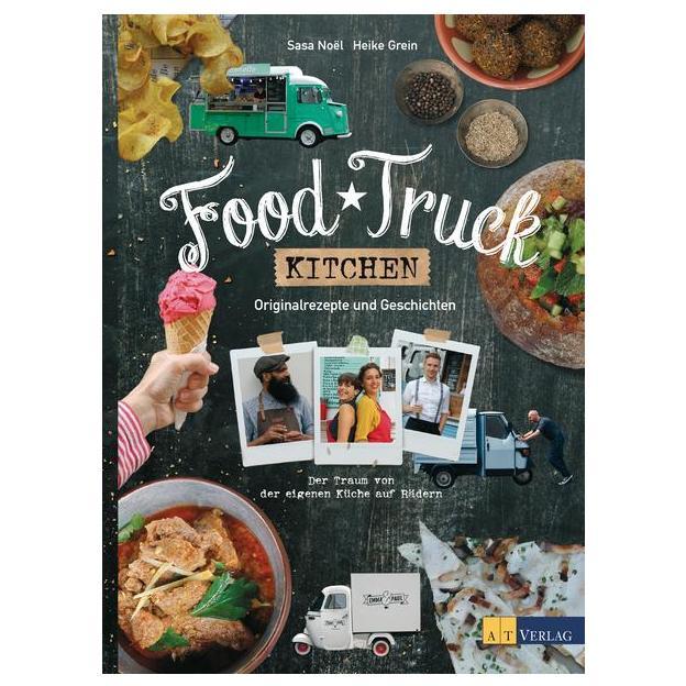 Food Truck Kitchen - Originalrezepte und Geschichten