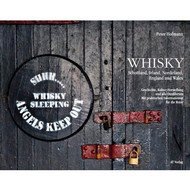 Whisky - Geschichte, Kultur, Herstellung und alle Destillerien