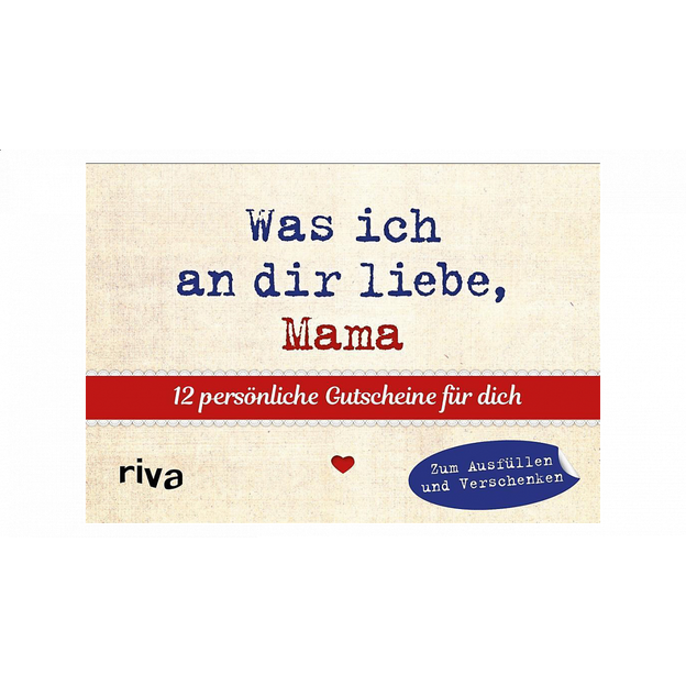 Was ich an dir liebe, Mama – 12 persönliche Gutscheine für dich