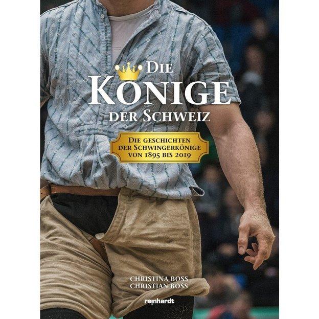 Die Könige der Schweiz - Die Geschichten der Schwingkönige von 1895 - 2019