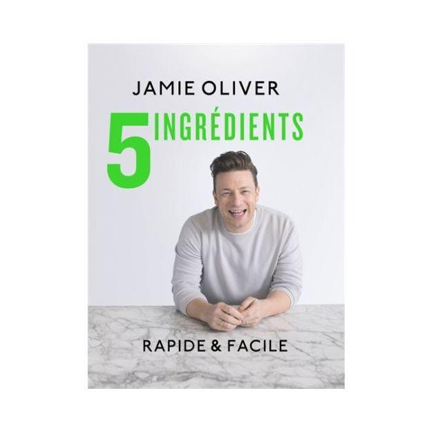 Jamie Oliver 5 ingrédients : rapide et facile