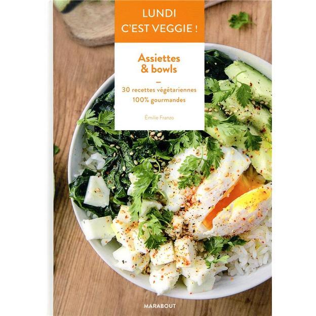 Lundi c'est veggie: Assiettes & bowls: 30 recettes végétariennes 100% gourmandes
