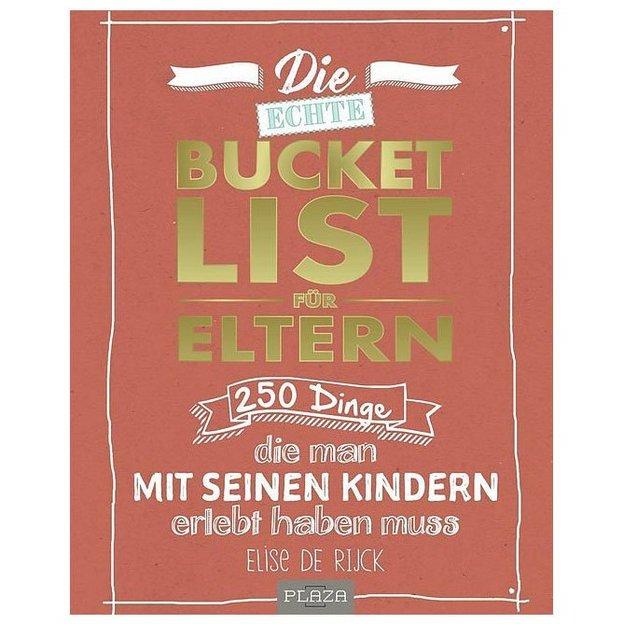 Die Bucket List für Eltern - 250 Dinge, die man mit seinen Kindern erlebt haben muss